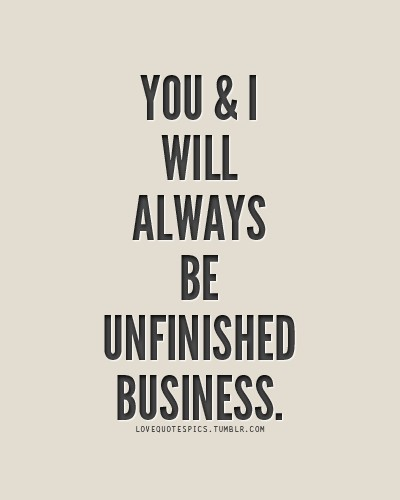 unfinished business and ex boyfriends