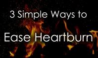 3 simple ways to ease heartburn