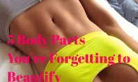 Body Beauty: 5 Parts You're Forgetting to Beautify