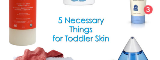 5 Necessary Things for Toddler Skin