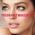 11 Pregnancy Makeup Tips All Women Should Know